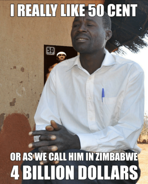 50 Cent, Cent, and Zimbabwe: IREALLY LIKE 50 CENT  50  CENT  OR AS WE CALL HIM IN ZIMBABWE  4 BILLION DOLLARS
