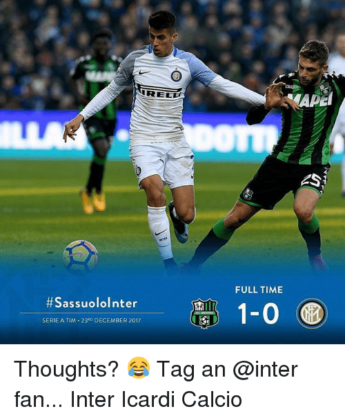Memes, Time, and 🤖: IRELL  FULL TIME  #SassuoloInter  1-0  SERIE A TIM 23RD DECEMBER 2017 Thoughts? 😂 Tag an @inter fan... Inter Icardi Calcio