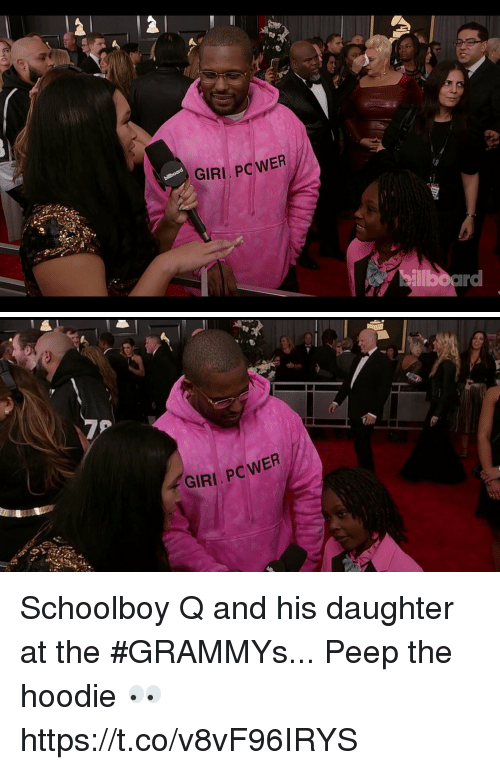 ScHoolboy Q: IRI, PC WER  billboard   GIRI PcWER Schoolboy Q and his daughter at the #GRAMMYs... Peep the hoodie 👀 https://t.co/v8vF96IRYS