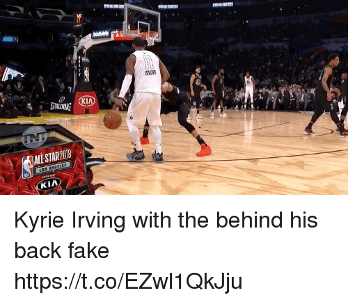 Fake, Kyrie Irving, and Memes: IRVING  CKI  SPALDING  ALL STAR2018  LOS ANBELES  KIA Kyrie Irving with the behind his back fake https://t.co/EZwl1QkJju