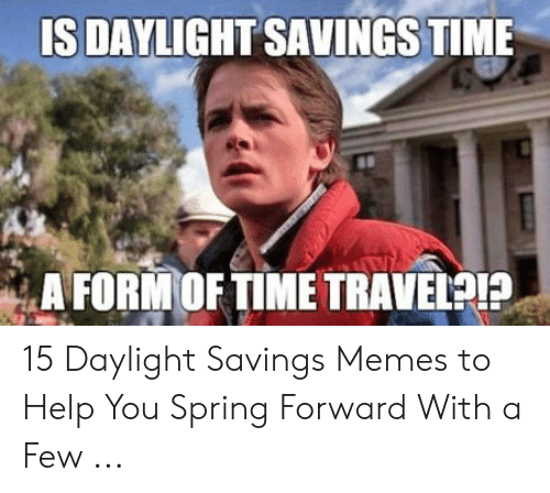 Imágenes Memes: IS DAYLIGHT SAVINGS TIME  A FORMOFTIME TRAVELPIP 15 Daylight Savings Memes to Help You Spring Forward With a Few ...