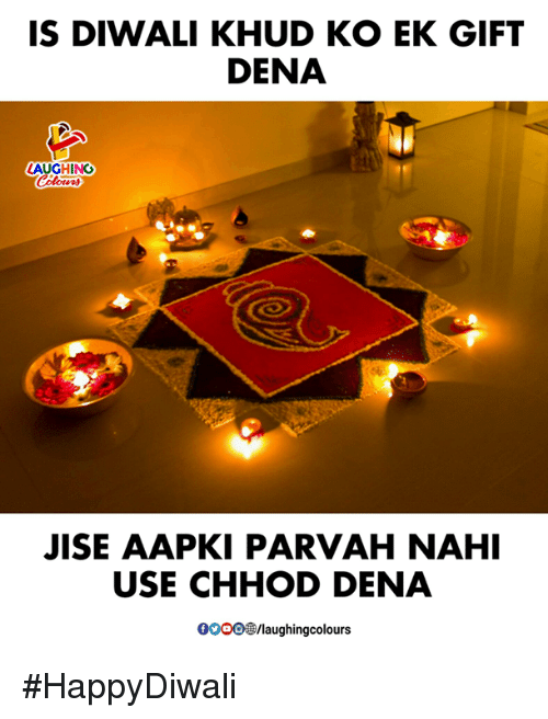 Indianpeoplefacebook, Diwali, and Use: IS DIWALI KHUD KO EK GIFT  DENA  (A  JISE AAPKI PARVAH NAHI  USE CHHOD DENA  口083/laugh ingcolours #HappyDiwali