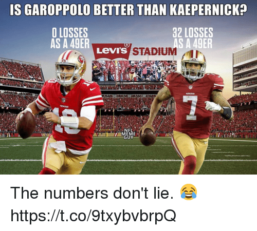 49er: IS GAROPPOLO BETTER THAN KAEPERNICK?  O LOSSES  AS A 49ER  32 LOSSES  AS A 49ER  Levi's  STADIUM  EME  GUY The numbers don't lie. 😂 https://t.co/9txybvbrpQ