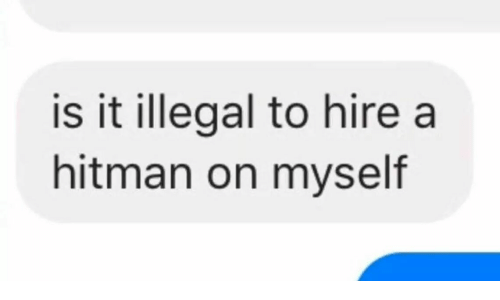 hitman: is it illegal to hire a  hitman on myself