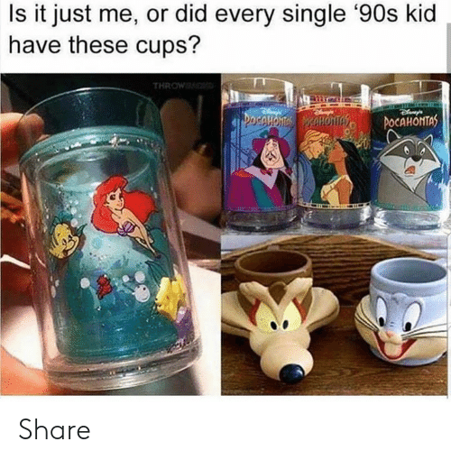 Is It Just Me: Is it just me, or did every single '90s kid  have these cups?  THROW  OTs iCAHONTAS Share