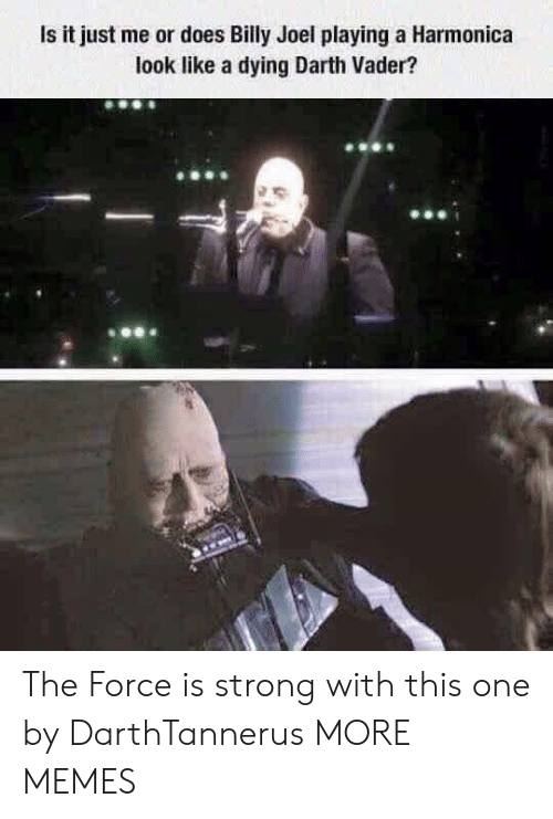 Is It Just Me: Is it just me or does Billy Joel playing a Harmonica  look like a dying Darth Vader? The Force is strong with this one by DarthTannerus MORE MEMES