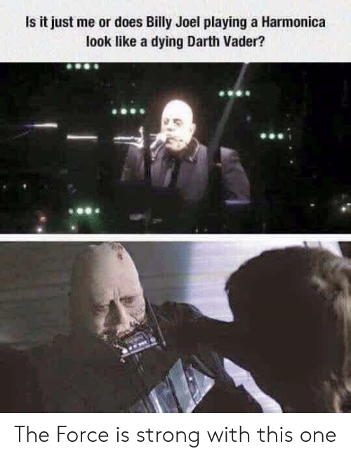 Is It Just Me: Is it just me or does Billy Joel playing a Harmonica  look like a dying Darth Vader? The Force is strong with this one