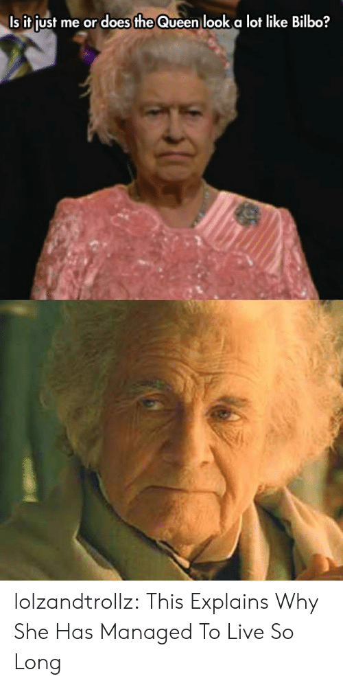 Is It Just Me: Is it just me or does the Queen look a lot like Bilbo? lolzandtrollz:  This Explains Why She Has Managed To Live So Long