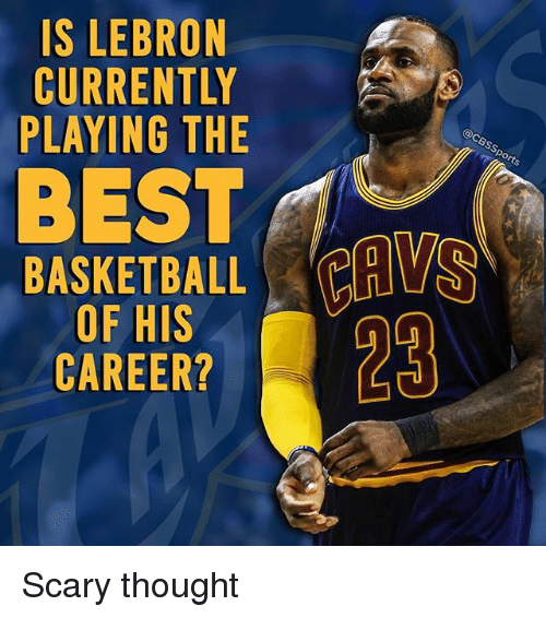 Basketball, Memes, and Lebron: IS LEBRON  CURRENTLY  @CBSS  PLAYING THE  ports  BASKETBALL  OF HIS  CAREER?  NYI  OTT  BIE  SR  RNG  BEN  ElE  THE  KFR  ERI  LRY  SOA  IS CU pla B BA  SUA  AC  ICL Scary thought