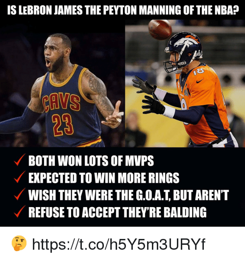 Peyton Manning: IS LEBRON JAMES THE PEYTON MANNING OF THE NBA?  23  BOTH WON LOTS OF MVPS  EXPECTED TO WIN MORE RINGS  WISH THEY WERE THE G.O.A.T, BUT ARENT  REFUSE TO ACCEPT THEYRE BALDING 🤔 https://t.co/h5Y5m3URYf