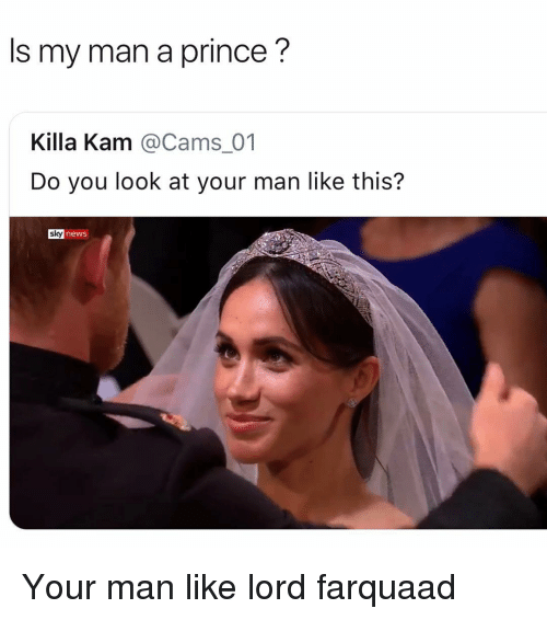 lord farquaad: Is my man a prince'?  Killa Kam @Cams_01  Do you look at your man like this?  sky news Your man like lord farquaad