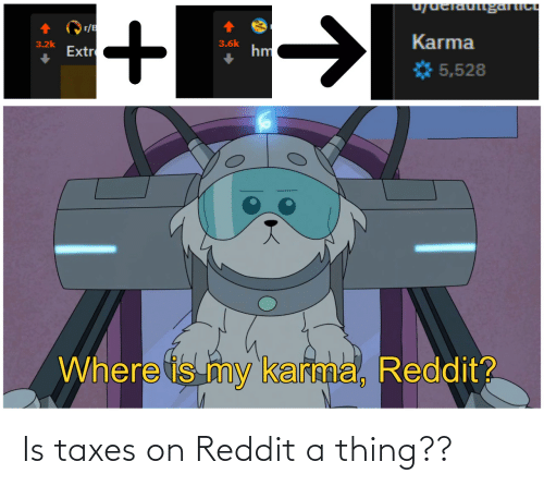 Taxes: Is taxes on Reddit a thing??