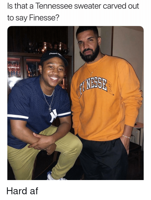 Af, Funny, and Tennessee: Is that a Tennessee sweater carved out  to say Finesse? Hard af