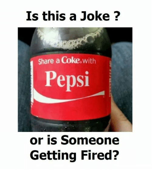 share a coke: Is this a Joke ?  Share a Coke. with  Pepsi  or is Someone  Getting Fired?