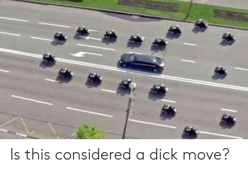 Dick, Move, and This: Is this considered a dick move?