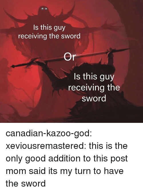 the sword: Is this guy  receiving the sword  Or  s this guy  receiving the  sword canadian-kazoo-god: xeviousremastered:  this is the only good addition to this post  mom said its my turn to have the sword
