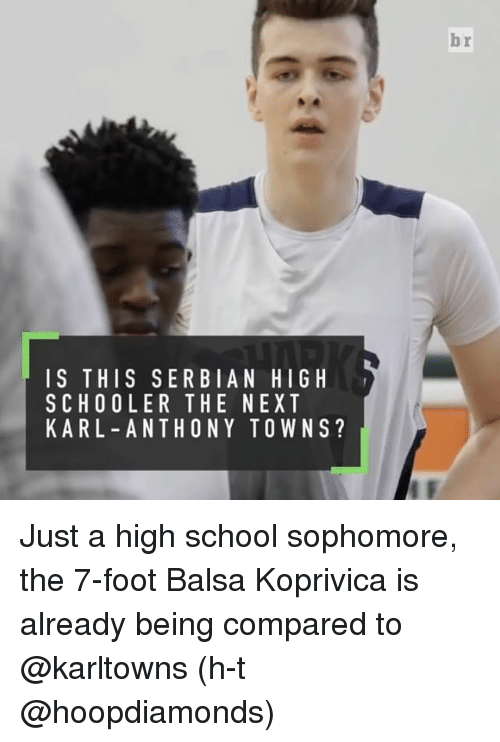 Karl-Anthony Towns: IS THIS SER BIAN HIGH  SCHOOLER THE NEXT  KARL ANTHONY TOWNS?  br Just a high school sophomore, the 7-foot Balsa Koprivica is already being compared to @karltowns (h-t @hoopdiamonds)