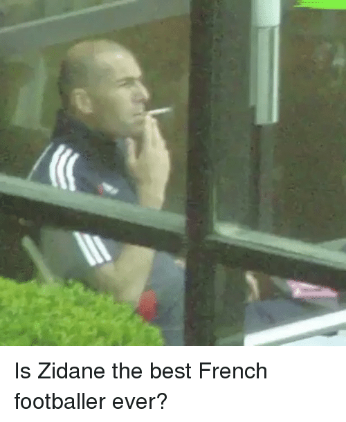 Memes, Best, and French: Is Zidane the best French footballer ever?