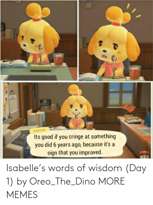 dino: Isabelle's words of wisdom (Day 1) by Oreo_The_Dino MORE MEMES