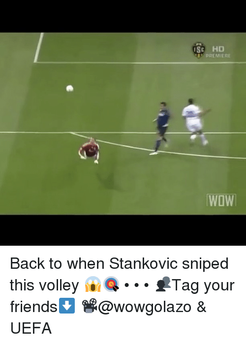 volley: ISC HD  PREMIERE  WOW Back to when Stankovic sniped this volley 😱🎯 • • • 👥Tag your friends⬇ 📽@wowgolazo & UEFA