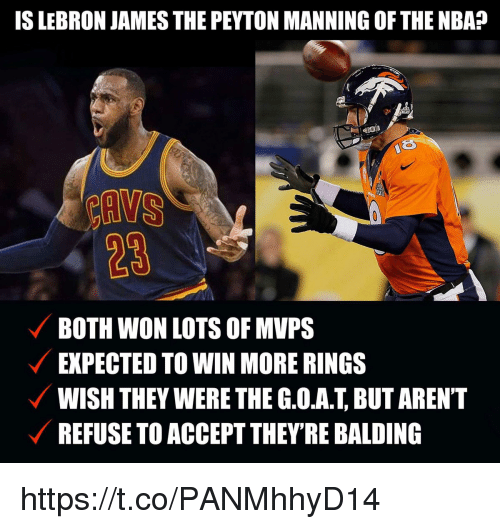 Peyton Manning: ISLEBRON JAMES THE PEYTON MANNING OF THE NBA?  23  BOTH WON LOTS OF MVPS  EXPECTED TO WIN MORE RINGS  WISH THEY WERE THE G.OA.T, BUT AREN'T  REFUSE TO ACCEPT THEY'RE BALDING https://t.co/PANMhhyD14