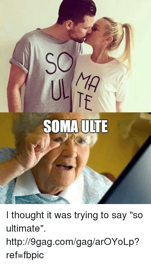 "Dank, 🤖, and Soma: ISO  MA  SOMA ULTE  TE  SU I thought it was trying to say ""so ultimate"". http://9gag.com/gag/arOYoLp?ref=fbpic"