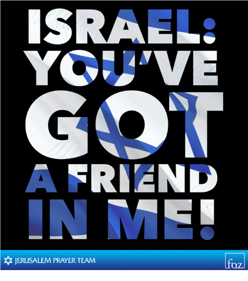 Memes, Israel, and Prayer: ISRAEL:  A FRIEND  JERUSALEM PRAYER TEAM