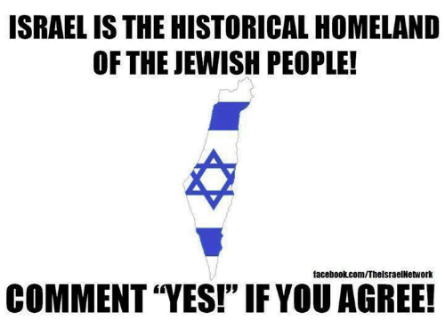 """Homeland: ISRAEL IS THE HISTORICAL HOMELAND  OF THE JEWISH PEOPLE!  facebookcom/ThelsraelNetwork  COMMENT """"YES!"""" IFYOU AGREE!"""