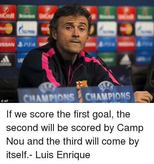Memes, Goal, and 🤖: ISSAN Bara  CHAMPIONS CHAMPIONS If we score the first goal, the second will be scored by Camp Nou and the third will come by itself.- Luis Enrique