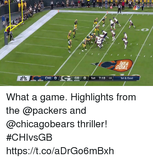 Memes, Thriller, and Game: ist &  GOAL  1st & Goal  CHI 0  GB 0 st 7:18 :08 What a game.  Highlights from the @packers and @chicagobears thriller! #CHIvsGB https://t.co/aDrGo6mBxh
