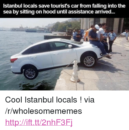 """Cool, Http, and Istanbul: Istanbul locals save tourist's car from falling into the  sea by sitting on hood until assistance arrived <p>Cool Istanbul locals ! via /r/wholesomememes <a href=""""http://ift.tt/2nhF3Fj"""">http://ift.tt/2nhF3Fj</a></p>"""