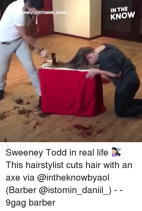 Hairstylist: /@ISTOMIN DANIL  IN THE  KNOW Sweeney Todd in real life 💇🏻 This hairstylist cuts hair with an axe via @intheknowbyaol (Barber @istomin_daniil_) - - 9gag barber