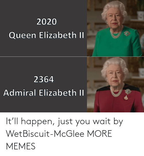 just: It'll happen, just you wait by WetBiscuit-McGlee MORE MEMES