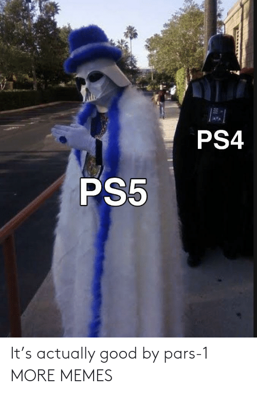 Good: It's actually good by pars-1 MORE MEMES