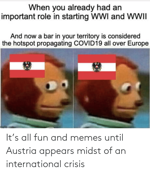 crisis: It's all fun and memes until Austria appears midst of an international crisis