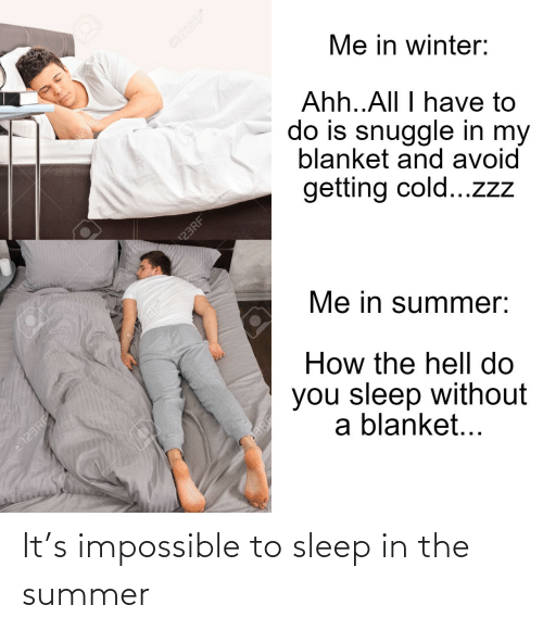 impossible: It's impossible to sleep in the summer