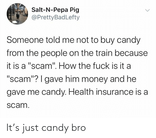 just: It's just candy bro