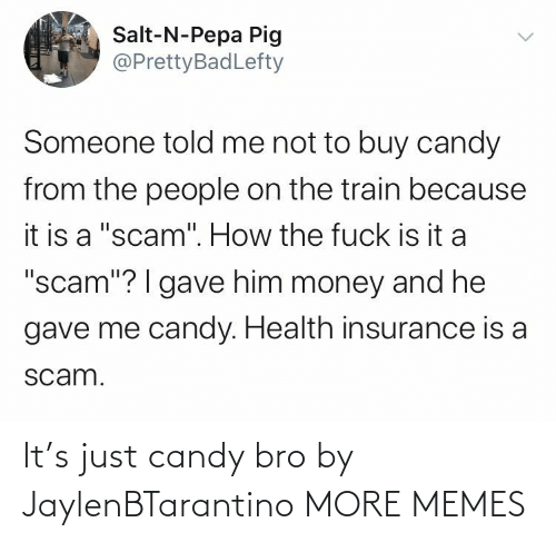 just: It's just candy bro by JaylenBTarantino MORE MEMES