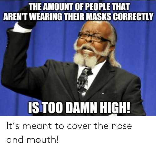 Cover: It's meant to cover the nose and mouth!