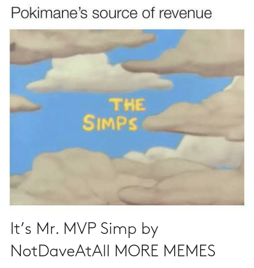Mr: It's Mr. MVP Simp by NotDaveAtAll MORE MEMES