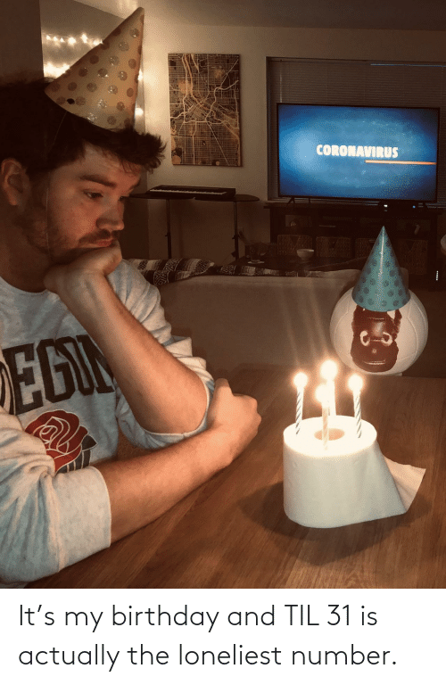 til: It's my birthday and TIL 31 is actually the loneliest number.