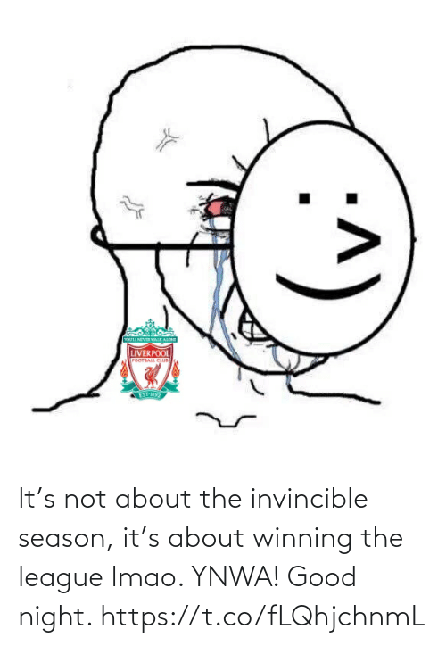 Lmao, Memes, and Good: It's not about the invincible season, it's about winning the league lmao. YNWA! Good night. https://t.co/fLQhjchnmL