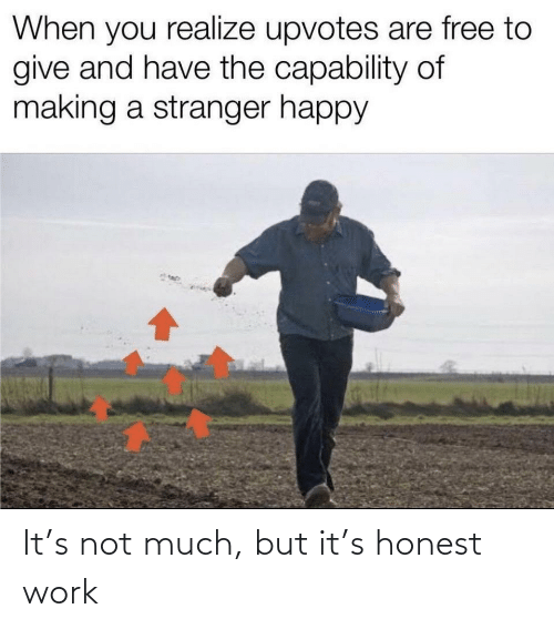 Not: It's not much, but it's honest work