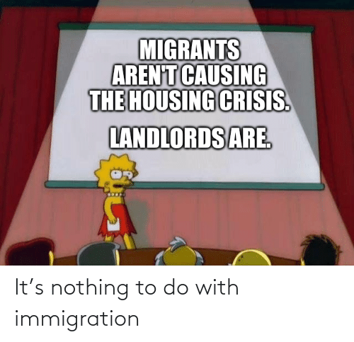 to-do-with: It's nothing to do with immigration