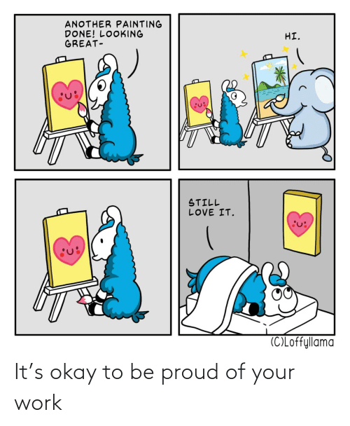 Proud: It's okay to be proud of your work