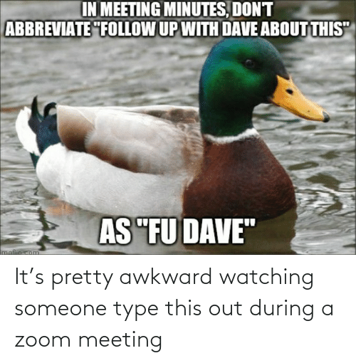 Zoom: It's pretty awkward watching someone type this out during a zoom meeting