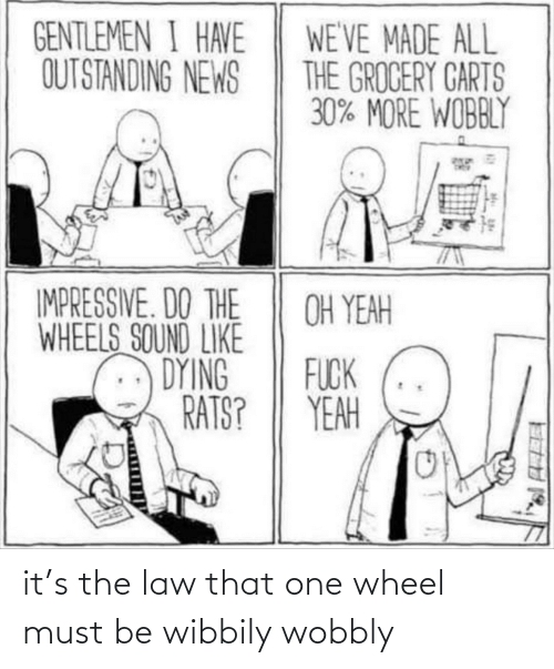 wheel: it's the law that one wheel must be wibbily wobbly