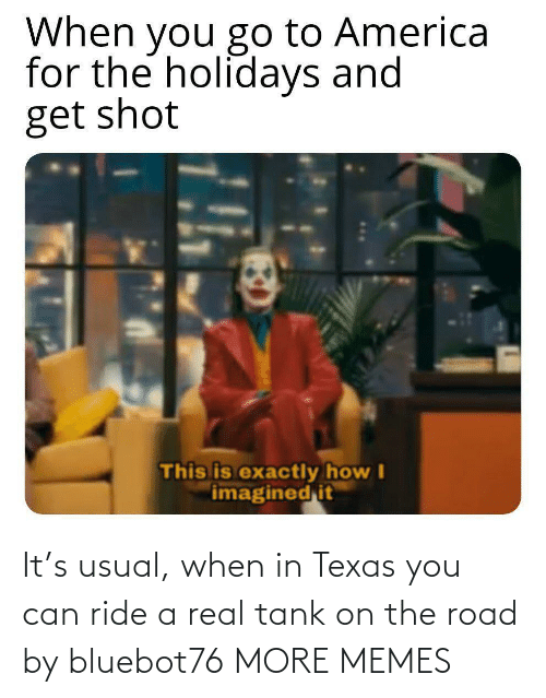 tank: It's usual, when in Texas you can ride a real tank on the road by bluebot76 MORE MEMES