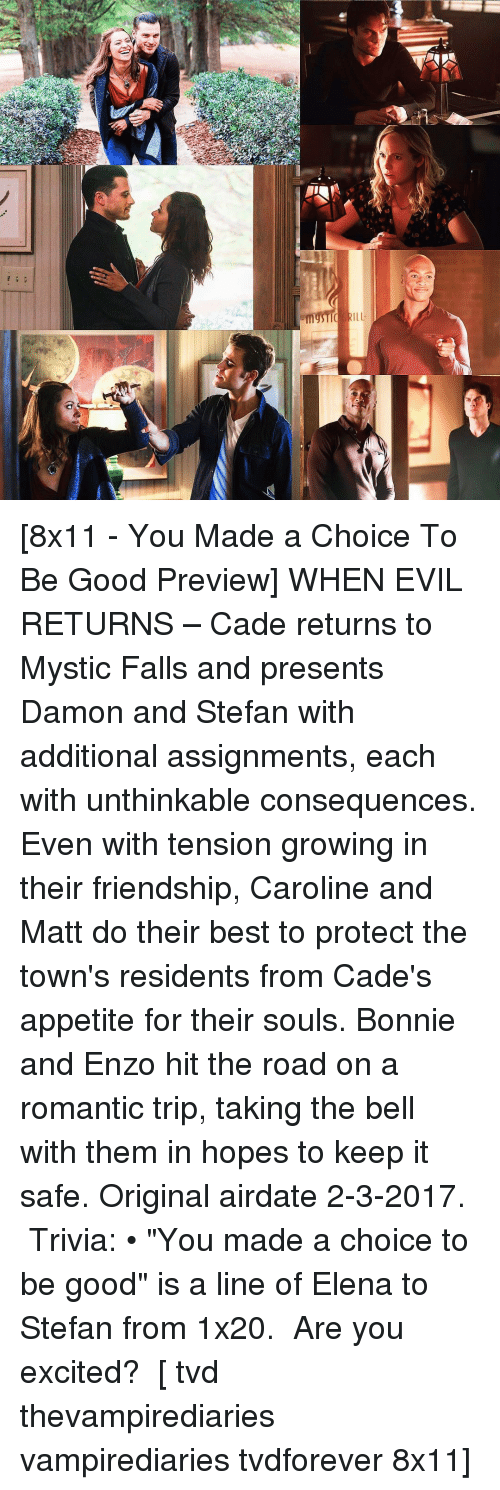 "Excits: it  缘 [8x11 - You Made a Choice To Be Good Preview] WHEN EVIL RETURNS – Cade returns to Mystic Falls and presents Damon and Stefan with additional assignments, each with unthinkable consequences. Even with tension growing in their friendship, Caroline and Matt do their best to protect the town's residents from Cade's appetite for their souls. Bonnie and Enzo hit the road on a romantic trip, taking the bell with them in hopes to keep it safe. Original airdate ‪2-3-2017‬. ⠀ Trivia: • ""You made a choice to be good"" is a line of Elena to Stefan from 1x20. ⠀ Are you excited? ⠀ [ tvd thevampirediaries vampirediaries tvdforever 8x11]"