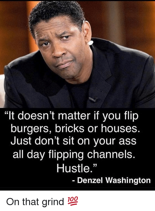 """Ass, Denzel Washington, and Gym: """"It doesn't matter if you flip  burgers, bricks or houses  Just don't sit on your ass  all day flipping channels.  Hustle  35  Denzel Washington On that grind 💯"""